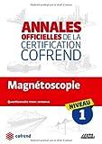 Magnetoscopie niveau 1 les annales officielles de la certification cofrend