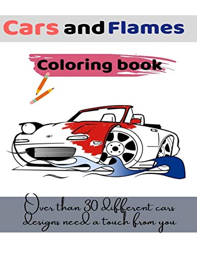 Cars and Flames coloring book: Over than 30 different designs need a touch from you