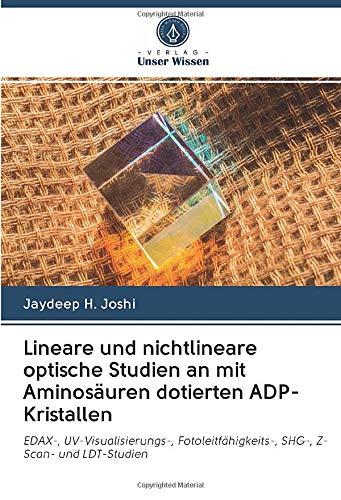 Lineare und nichtlineare optische Studien an mit Aminosäuren dotierten ADP-Kristallen: EDAX-, UV-Visualisierungs-, Fotoleitfähigkeits-, SHG-, Z-Scan- und LDT-Studien