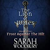 Frost Against the Hilt: The Lion of Wales, Book 5