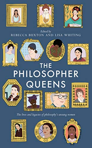 Compare Textbook Prices for The Philosopher Queens: The lives and legacies of philosophy's unsung women  ISBN 9781783528011 by Buxton, Rebecca,Whiting, Lisa