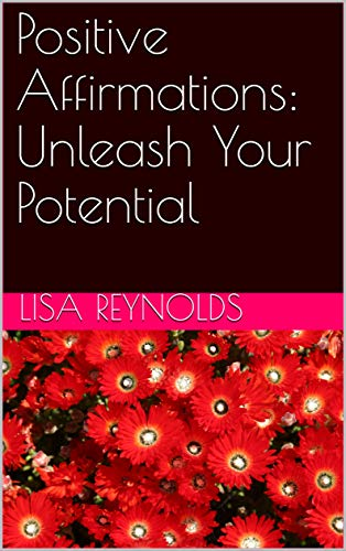 Positive Affirmations: Unleash Your Potential by [Lisa Reynolds]