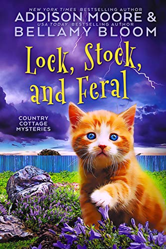 Lock, Stock, and Feral : Cozy Mystery (Country Cottage Mysteries Book 15) by [Addison Moore, Bellamy  Bloom]