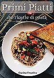 primi piatti: 50 ricette di pasta - italian pasta recipes (italian version)