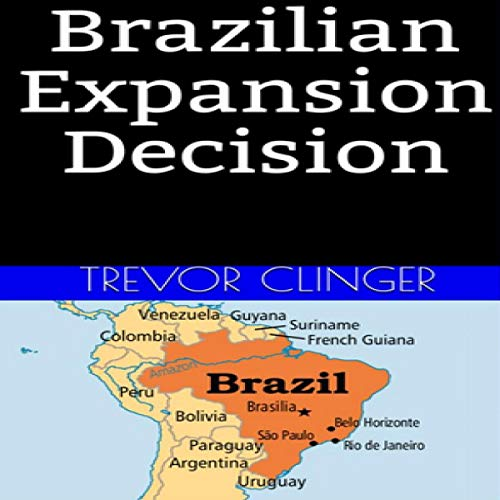 Brazilian Expansion Decision                   By:                                                                                                                                 Trevor Clinger                               Narrated by:                                                                                                                                 Trevor Clinger                      Length: 4 mins     Not rated yet     Overall 0.0