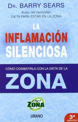 La inflamación silenciosa: Como Combatirla Con la Dieta de la Zona (Nutrición y dietética)