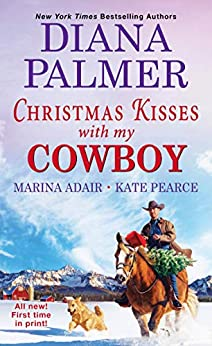 Christmas Kisses with My Cowboy: Three Charming Christmas Cowboy Romance Stories by [Diana Palmer, Marina Adair, Kate Pearce]