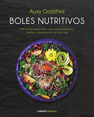 Boles nutritivos: Más de 60 ideas para una comida deliciosa, nutritiva y divertida en un único bol (Cocina)