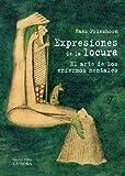 Expresiones de la locura / Expressions of Madness: El arte de los enfermos mentales / The Art of the Mentally Ill (Spanish Edition) by Hans Prinzhorn (2012-02-02)