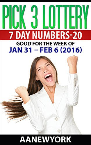 Pick 3 Lottery 7 DAY NUMBERS-20: Jan 31 – Feb 6 (2016) (English Edition)
