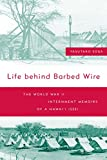 Life Behind Barbed Wire: The World War II Internment Memoirs of a Hawaii Issei