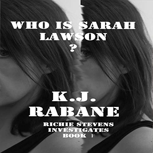 Who Is Sarah Lawson? Richie Stevens Investigates, Book 1  - K.J. Rabane