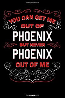 You can get me out of Phoenix but never Phoenix out of me Notebook: Phoenix City Journal 6x9 inch (DIN A5) 120 Lined Pages...
