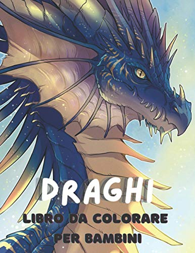 Draghi Libro da colorare per bambini: Libro da colorare Draghi per bambini dai 4 ai 12 anni