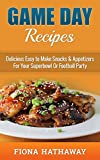 Game Day Recipes: Delicious Easy to Make Snacks & Appetizers For Your Superbowl Or Football Party (game day treats, game day recipes, game day appetizers, ... finger food, party food) (English Edition)