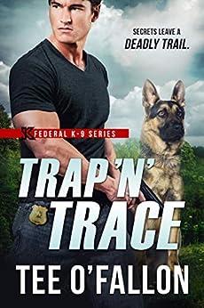 Trap 'N' Trace (Federal K-9 Book 4) by [Tee O'Fallon]