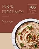 303 Yummy Food Processor Recipes: Unlocking Appetizing Recip