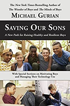 Saving Our Sons: A New Path for Raising Healthy and Resilient Boys by [Michael Gurian]