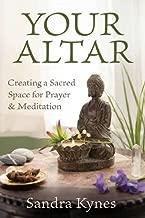 Your Altar: Creating a Sacred Space for Prayer & Meditation