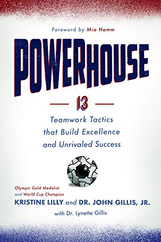 Powerhouse: 13 Teamwork Tactics that Build Excellence and Unrivaled Success