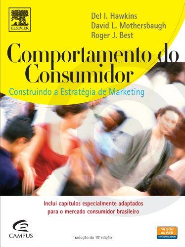 Comportamento do Consumidor. Construindo a Estratégia de Marketing