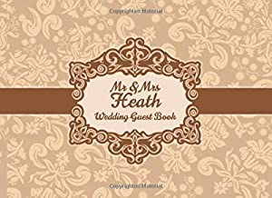 Mr & Mrs Heath Wedding Guest Book: Blank Lined 100 Pages
