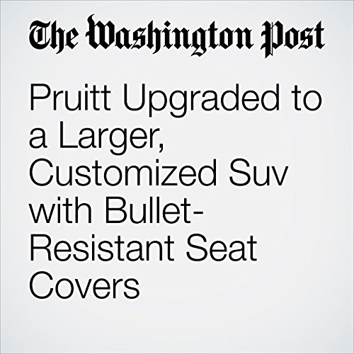 Pruitt Upgraded to a Larger, Customized Suv with Bullet-Resistant Seat Covers copertina
