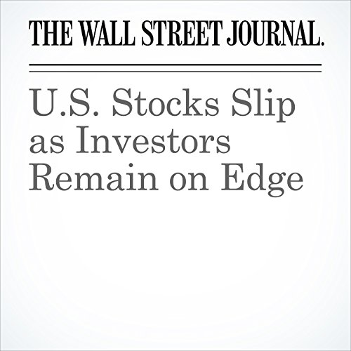U.S. Stocks Slip as Investors Remain on Edge copertina
