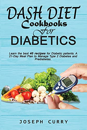 Dash Diet CookBooks for Diabetics: Learn the best 40 recipes for Diabetic patients,a 21-Day Meal Plan to Manage Type 2 Diabetes and Prediabetes.