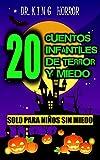 20 CUENTOS INFANTILES DE TERROR Y MIEDO para Niños SIN MIEDO: Libros de Terror Paranormal y Fantasmas