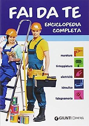Foto di Fai da te. Enciclopedia completa. Muratura, tinteggiatura, elettricità, idraulica, falegnameria