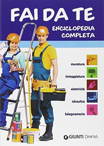 Fai da te. Enciclopedia completa. Muratura, tinteggiatura, elettricità, idraulica, falegnameria