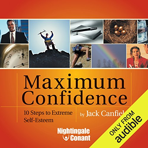 Maximum Confidence     10 Steps to Extreme Self-Esteem              By:                                                                                                                                 Jack Canfield                               Narrated by:                                                                                                                                 Jack Canfield                      Length: 5 hrs and 3 mins     112 ratings     Overall 4.5