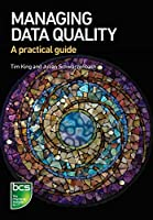 Managing Data Quality: A practical guide