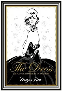 The Dress. 100 Iconic Fashion Moments (Hardie grant books