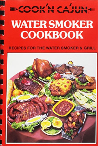 Cook'n Ca'jun water smoker cookbook: Recipes for the water smoker & grill