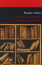 Johann Sebastian Bach. Los Días, Las Ideas Y Los Libros (El Acantilado) - 9788496136960