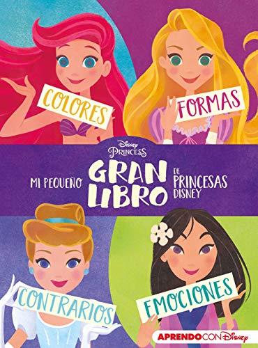Mi pequeño GRAN libro de Princesas Disney (Aprendo con Disney): Colores, formas, contrarios, emociones