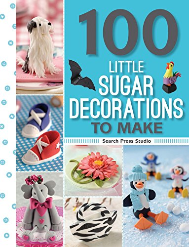 100 Little Sugar Decorations to Make (100 to Make)