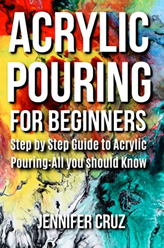 Book's Cover of ACRYLIC POURING FOR BEGINNERS: Step by Step Guide to Acrylic Pouring: All You Should Know (acrylic pouring kits,cups,mediums,supplies) (English Edition) [Print Replica] Versión Kindle