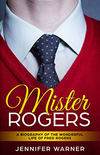 Amazon Com Mister Rogers A Biography Of The Wonderful Life Of Fred Rogers Bio Shorts Book 3 Ebook Warner Jennifer Lifecaps Kindle Store