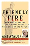 Friendly Fire: How Israel Became Its Own Worst Enemy and Its Hope for the Future