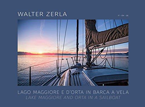 Lago Maggiore e d'Orta in barca a vela. Il racconto del progetto fotografico e scientifico realizzato in tre anni di navigazione sui laghi. Ediz. multilingue