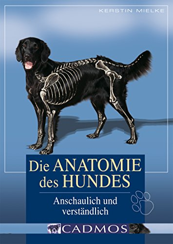 Die Anatomie des Hundes: Anschaulich und verständlich (Hundwissen)