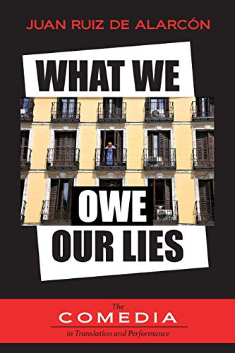 What We Owe Our Lies (Ucla: the Comedia in Translation and Performance, Band 3)
