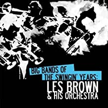 Big Bands Of The Swingin' Years: Les Brown & His Orchestra Digitally Remastered