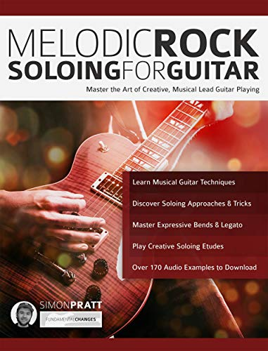 Melodic Rock Soloing for Guitar: Master the Art of Creative, Musical, Lead Guitar Playing (Rock Guitar Soloing Book 1) (English Edition)