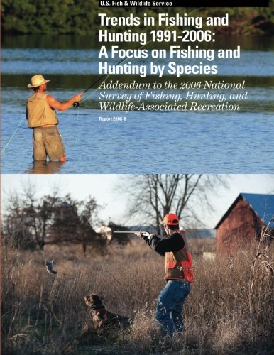 Trends in Fishing and Hunting 1991 ? 2006: A Focus on Fishing and Hunting by Species: Addendum to the 2006 National Survey of Fishing, Hunting, and Wildlife-Associated Recreation
