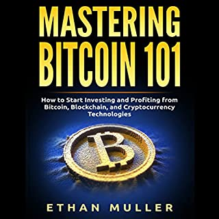 Mastering Bitcoin 101     How to Start Investing and Profiting from Bitcoin, Blockchain, and Cryptocurrency Technologies Today              By:                                                                                                                                 Ethan Muller                               Narrated by:                                                                                                                                 Graham King                      Length: 1 hr and 17 mins     25 ratings     Overall 5.0