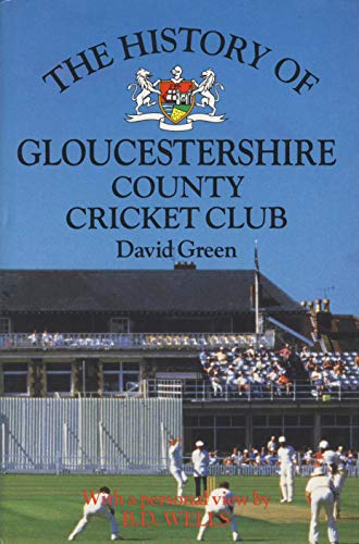 THE HISTORY OF GLOUCESTERSHIRE COUNTY CRICKET CLUB (CHRISTOPHER HELM COUNTY CRICKET)
